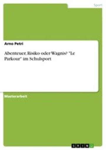 eBook Abenteuer, Risiko oder Wagnis? 'Le Parkour' im Schulsport Cover