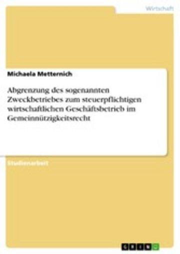 eBook Abgrenzung des sogenannten Zweckbetriebes zum steuerpflichtigen wirtschaftlichen Geschäftsbetrieb im Gemeinnützigkeitsrecht Cover