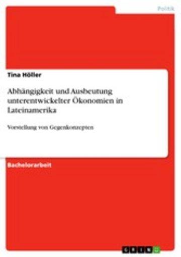 eBook Abhängigkeit und Ausbeutung unterentwickelter Ökonomien in Lateinamerika Cover