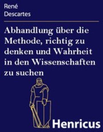 eBook Abhandlung über die Methode, richtig zu denken und Wahrheit in den Wissenschaften zu suchen Cover