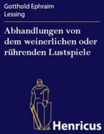 eBook Abhandlungen von dem weinerlichen oder rührenden Lustspiele Cover