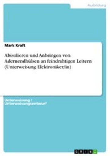 eBook Abisolieren und Anbringen von Adernendhülsen an feindrahtigen Leitern (Unterweisung Elektroniker/in) Cover
