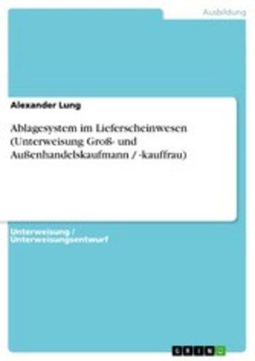 eBook Ablagesystem im Lieferscheinwesen (Unterweisung Groß- und Außenhandelskaufmann / -kauffrau) Cover