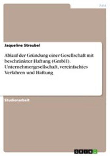 eBook Ablauf der Gründung einer Gesellschaft mit beschränkter Haftung (GmbH). Unternehmergesellschaft, vereinfachtes Verfahren und Haftung Cover