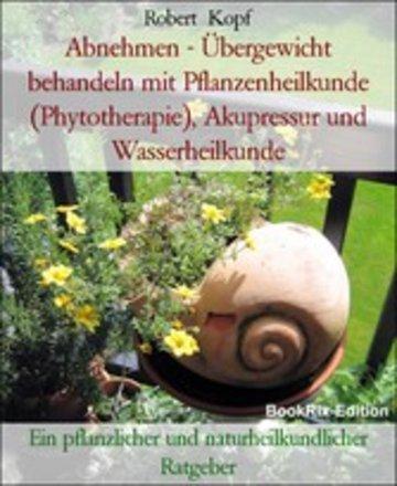 eBook Abnehmen - Übergewicht behandeln mit Pflanzenheilkunde (Phytotherapie), Akupressur und Wasserheilkunde Cover