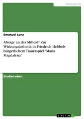 eBook Absage an das Mitleid? Zur Wirkungsästhetik in Friedrich Hebbels bürgerlichem Trauerspiel 'Maria Magdalena' Cover