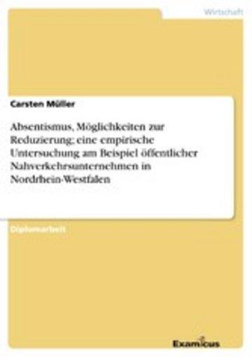 eBook Absentismus, Möglichkeiten zur Reduzierung; eine empirische Untersuchung am Beispiel öffentlicher Nahverkehrsunternehmen in Nordrhein-Westfalen Cover