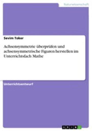 eBook Achsensymmetrie überprüfen und achsensymmetrische Figuren herstellen im Unterrichtsfach Mathe Cover