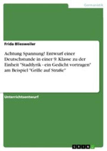 eBook Achtung Spannung! Entwurf einer Deutschstunde in einer 9. Klasse zu der Einheit 'Stadtlyrik - ein Gedicht vortragen' am Beispiel 'Grille auf Straße' Cover