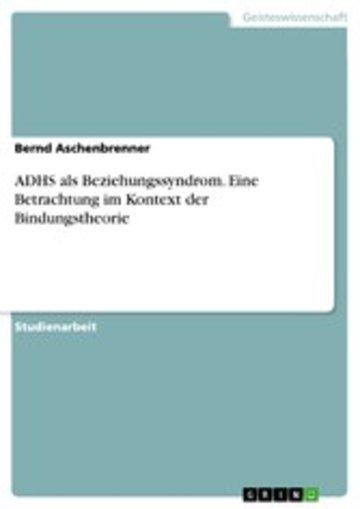 eBook ADHS als Beziehungssyndrom. Eine Betrachtung im Kontext der Bindungstheorie Cover