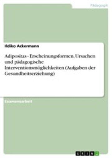 eBook Adipositas - Erscheinungsformen, Ursachen und pädagogische Interventionsmöglichkeiten (Aufgaben der Gesundheitserziehung) Cover