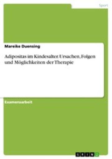 eBook Adipositas im Kindesalter. Ursachen, Folgen und Möglichkeiten der Therapie Cover