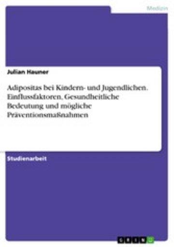 eBook Adipositas bei Kindern- und Jugendlichen. Einflussfaktoren, Gesundheitliche Bedeutung und mögliche Präventionsmaßnahmen Cover