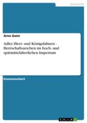 eBook Adler, Heer- und Königsfahnen - Herrschaftszeichen im hoch- und spätmittelalterlichen Imperium Cover