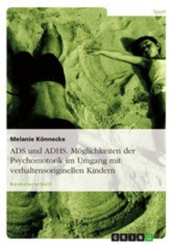 eBook ADS und ADHS. Möglichkeiten der Psychomotorik im Umgang mit verhaltensoriginellen Kindern. Cover