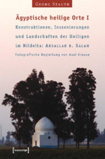 eBook Ägyptische heilige Orte I: Konstruktionen, Inszenierungen und Landschaften der Heiligen im Nildelta: 'Abdallah b. Salam Cover