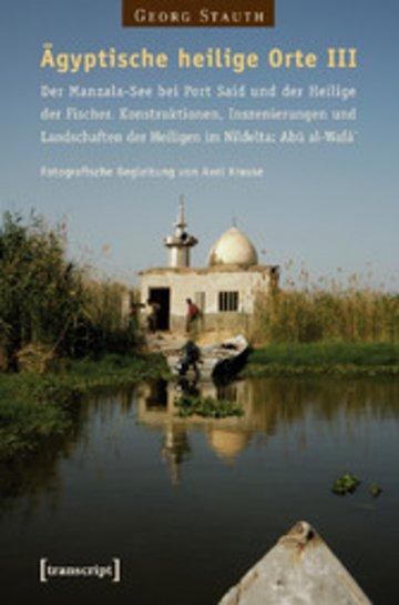 eBook Ägyptische heilige Orte III: Der Manzala-See bei Port Said und der Heilige der Fischer. Konstruktionen, Inszenierungen und Landschaften der Heiligen im Nildelta: Abû al-Wafâ` Cover