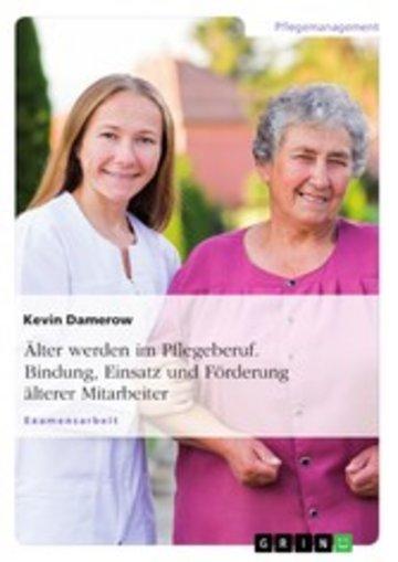 eBook Älter werden im Pflegeberuf. Bindung, Einsatz und Förderung älterer Mitarbeiter Cover