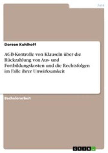 eBook AGB-Kontrolle von Klauseln über die Rückzahlung von Aus- und Fortbildungskosten und die Rechtsfolgen im Falle ihrer Unwirksamkeit Cover