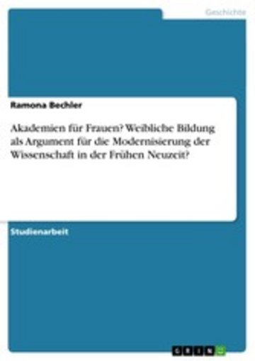eBook Akademien für Frauen? Weibliche Bildung als Argument für die Modernisierung der Wissenschaft in der Frühen Neuzeit? Cover