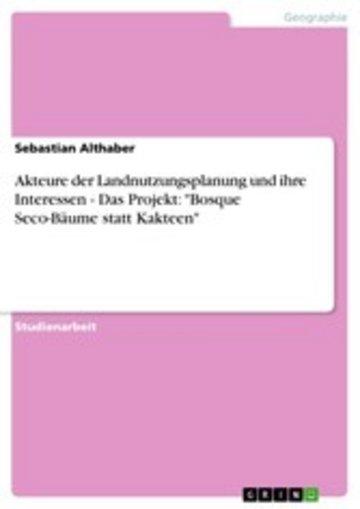 eBook Akteure der Landnutzungsplanung und ihre Interessen - Das Projekt: 'Bosque Seco-Bäume statt Kakteen' Cover