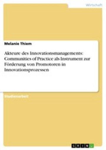 eBook Akteure des Innovationsmanagements: Communities of Practice als Instrument zur Förderung von Promotoren in Innovationsprozessen Cover