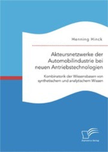 eBook Akteursnetzwerke der Automobilindustrie bei neuen Antriebstechnologien: Kombinatorik der Wissensbasen von synthetischem und analytischem Wissen Cover