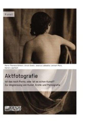 eBook Aktfotografie: Ist das noch Porno, oder ist es schon Kunst? Cover