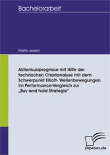 """eBook Aktienkursprognose mit Hilfe der technischen Chartanalyse mit dem Schwerpunkt Elliott- Wellenbewegungen im Performance-Vergleich zur """"Buy and hold Strategie"""" Cover"""