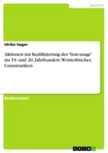 eBook Aktionen zur Kodifizierung des 'bon usage' im 19. und 20. Jahrhundert: Wörterbücher, Grammatiken Cover
