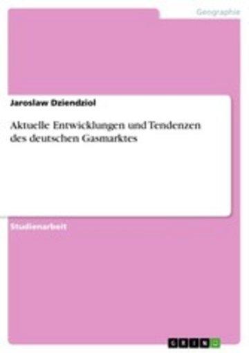 eBook Aktuelle Entwicklungen und Tendenzen des deutschen Gasmarktes Cover