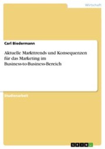 eBook Aktuelle Markttrends und Konsequenzen für dasMarketing im Business-to-Business-Bereich Cover