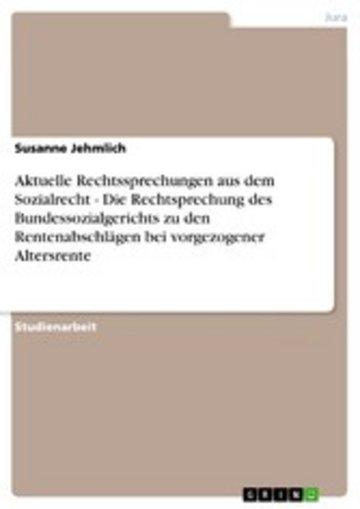 eBook Aktuelle Rechtssprechungen aus dem Sozialrecht - Die Rechtsprechung des Bundessozialgerichts zu den Rentenabschlägen bei vorgezogener Altersrente Cover
