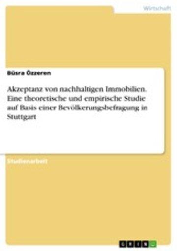 eBook Akzeptanz von nachhaltigen Immobilien. Eine theoretische und empirische Studie auf Basis einer Bevölkerungsbefragung in Stuttgart Cover