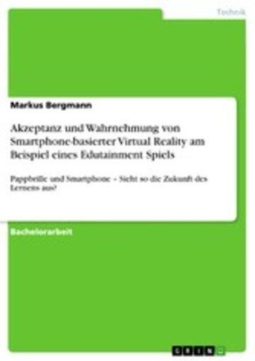 eBook Akzeptanz und Wahrnehmung von Smartphone-basierter Virtual Reality am Beispiel eines Edutainment Spiels Cover