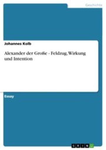 eBook Alexander der Große - Feldzug, Wirkung und Intention Cover