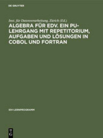 eBook Algebra für EDV. Ein PU-Lehrgang mit Repetitorium, Aufgaben und Lösungen in COBOL und FORTRAN Cover
