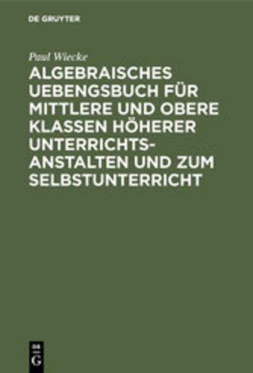 eBook Algebraisches Uebengsbuch für mittlere und obere Klassen höherer Unterrichtsanstalten und zum Selbstunterricht Cover
