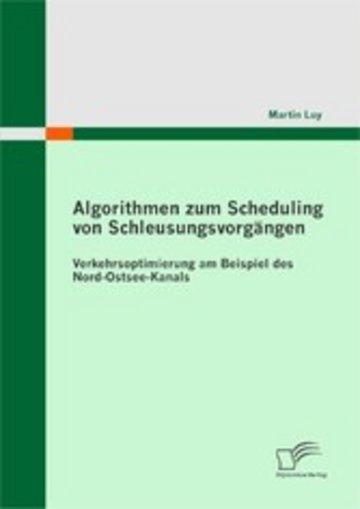 eBook Algorithmen zum Scheduling von Schleusungsvorgängen: Verkehrsoptimierung am Beispiel des Nord-Ostsee-Kanals Cover
