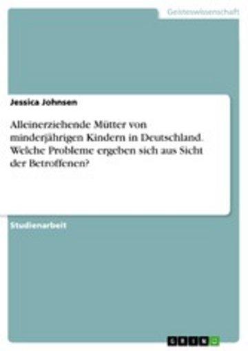 eBook Alleinerziehende Mütter von minderjährigen Kindern in Deutschland. Welche Probleme ergeben sich aus Sicht der Betroffenen? Cover