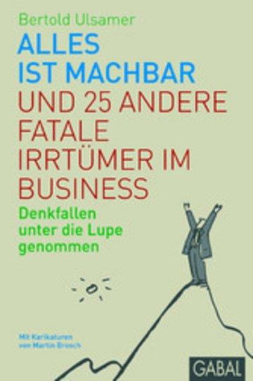eBook Alles ist machbar und 25 andere fatale Irrtürmer im Business Cover