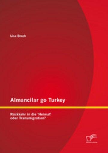 eBook Almancilar go Turkey - Rückkehr in die 'Heimat' oder Transmigration? Cover