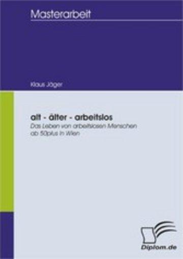 eBook alt - älter - arbeitslos: Das Leben von arbeitslosen Menschen ab 50plus in Wien Cover