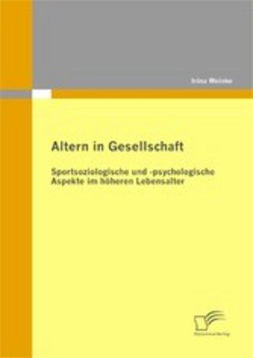 eBook Altern in Gesellschaft: Sportsoziologische und -psychologische Aspekte im höheren Lebensalter Cover