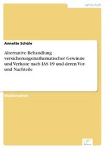 eBook Alternative Behandlung versicherungsmathematischer Gewinne und Verluste nach IAS 19 und deren Vor- und Nachteile Cover
