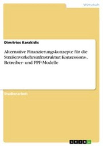 eBook Alternative Finanzierungskonzepte für die Straßenverkehrsinfrastruktur: Konzessions-, Betreiber- und PPP-Modelle Cover