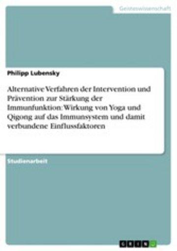 eBook Alternative Verfahren der Intervention und Prävention zur Stärkung der Immunfunktion: Wirkung von Yoga und Qigong auf das Immunsystem und damit verbundene Einflussfaktoren Cover