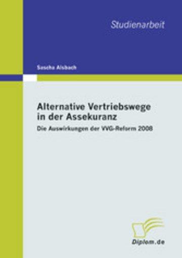 eBook Alternative Vertriebswege in der Assekuranz: Die Auswirkungen der VVG-Reform 2008 Cover