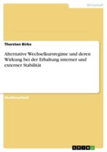 eBook Alternative Wechselkursregime und deren Wirkung bei der Erhaltung interner und externer Stabilität Cover