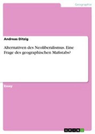 eBook Alternativen des Neoliberalismus. Eine Frage des geographischen Maßstabs? Cover
